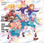 Aikatsu on Parade! - OP & ED Single - Kimi no Entrance / Idol Katsudou! On Parade! ver. OST